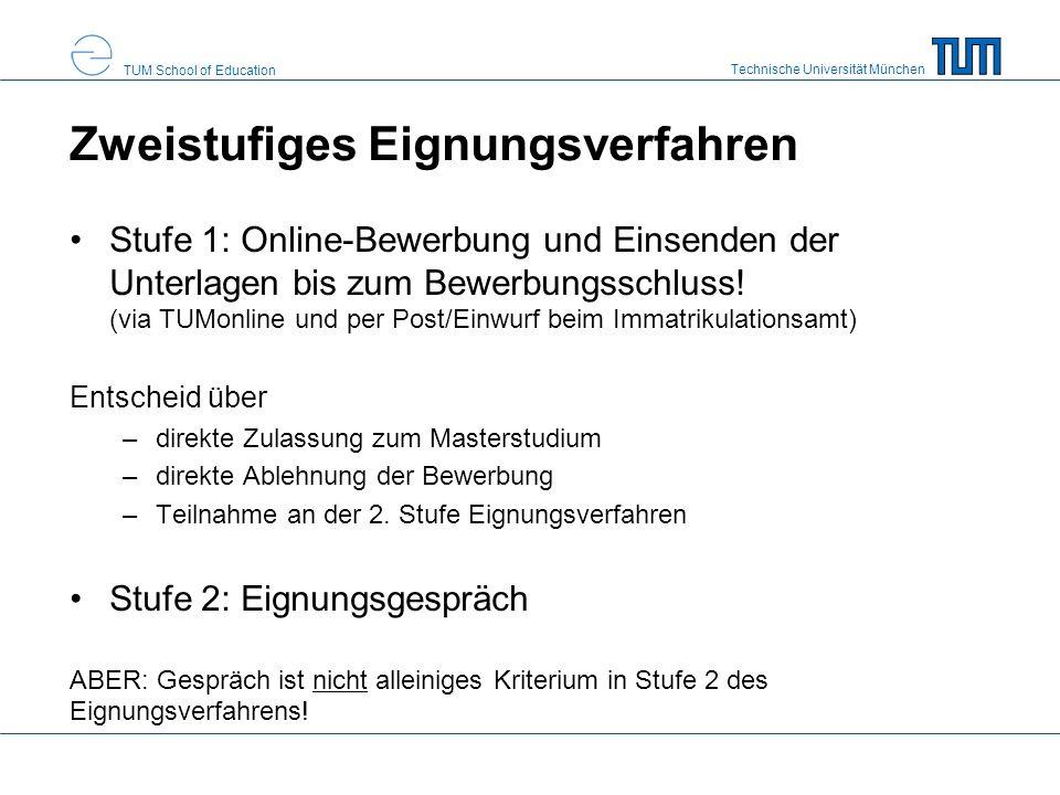 Technische Universität München TUM School of Education Zweistufiges Eignungsverfahren Stufe 1: Online-Bewerbung und Einsenden der Unterlagen bis zum Bewerbungsschluss.