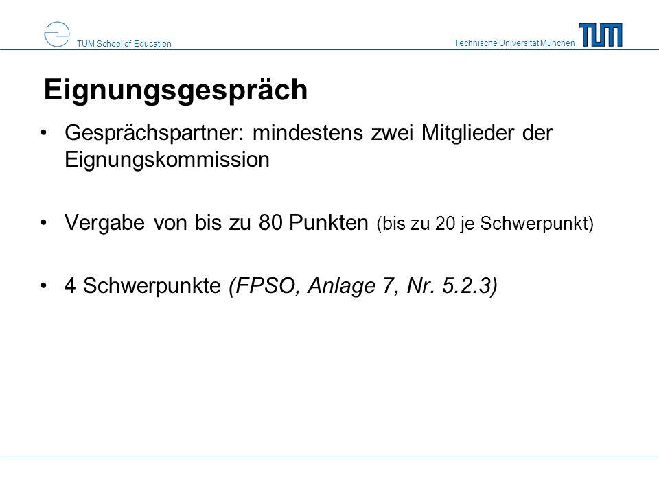 Technische Universität München TUM School of Education Eignungsgespräch Gesprächspartner: mindestens zwei Mitglieder der Eignungskommission Vergabe vo