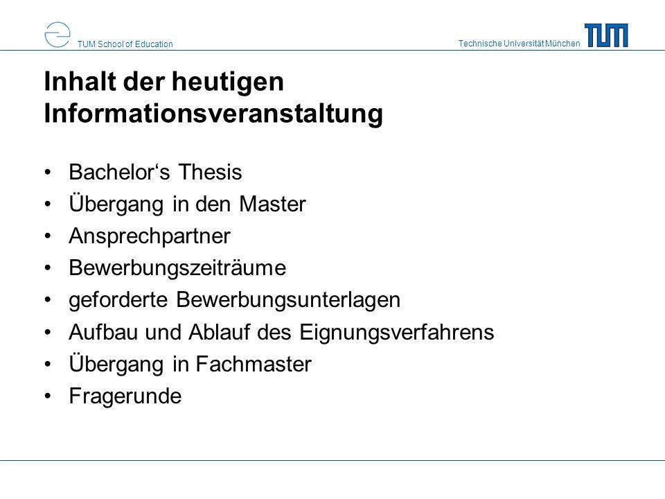Technische Universität München TUM School of Education Inhalt der heutigen Informationsveranstaltung Bachelors Thesis Übergang in den Master Ansprechp