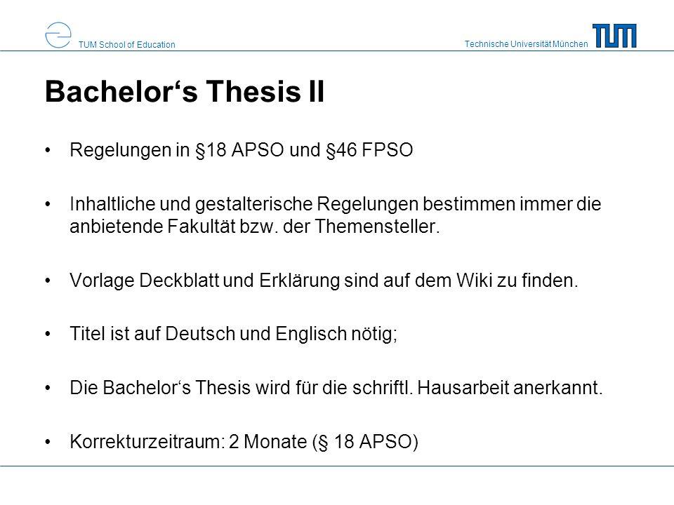 Technische Universität München TUM School of Education Bachelors Thesis II Regelungen in §18 APSO und §46 FPSO Inhaltliche und gestalterische Regelungen bestimmen immer die anbietende Fakultät bzw.
