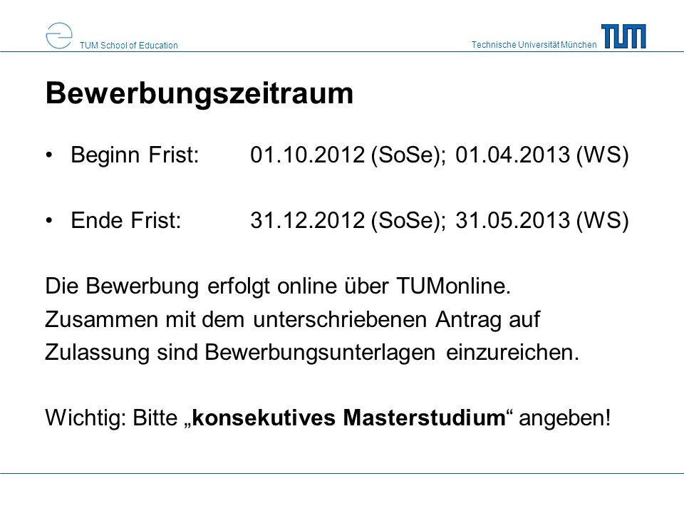 Technische Universität München TUM School of Education Bewerbungszeitraum Beginn Frist: 01.10.2012 (SoSe);01.04.2013 (WS) Ende Frist: 31.12.2012 (SoSe);31.05.2013 (WS) Die Bewerbung erfolgt online über TUMonline.