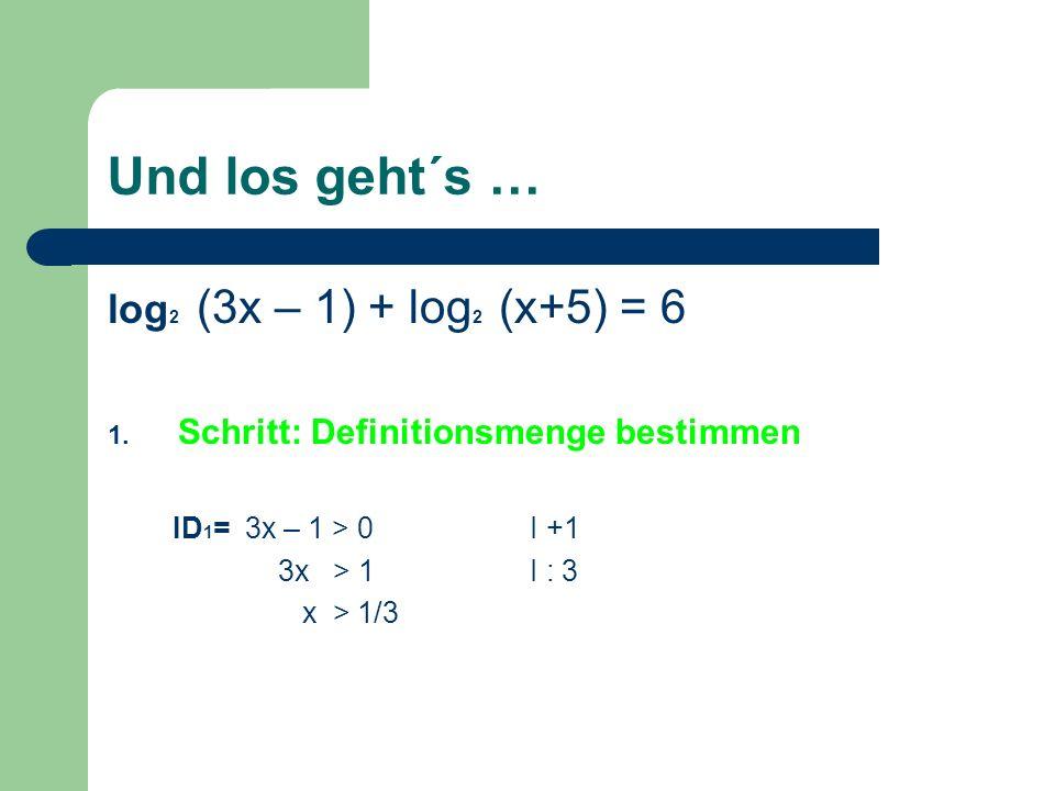 Und los geht´s … log 2 (3x – 1) + log 2 (x+5) = 6 1.