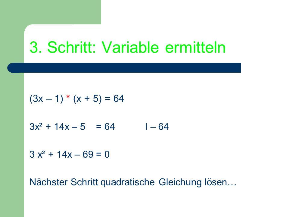 3. Schritt: Variable ermitteln (3x – 1) * (x + 5) = 64 3x² + 14x – 5 = 64I – 64 3 x² + 14x – 69 = 0 Nächster Schritt quadratische Gleichung lösen…