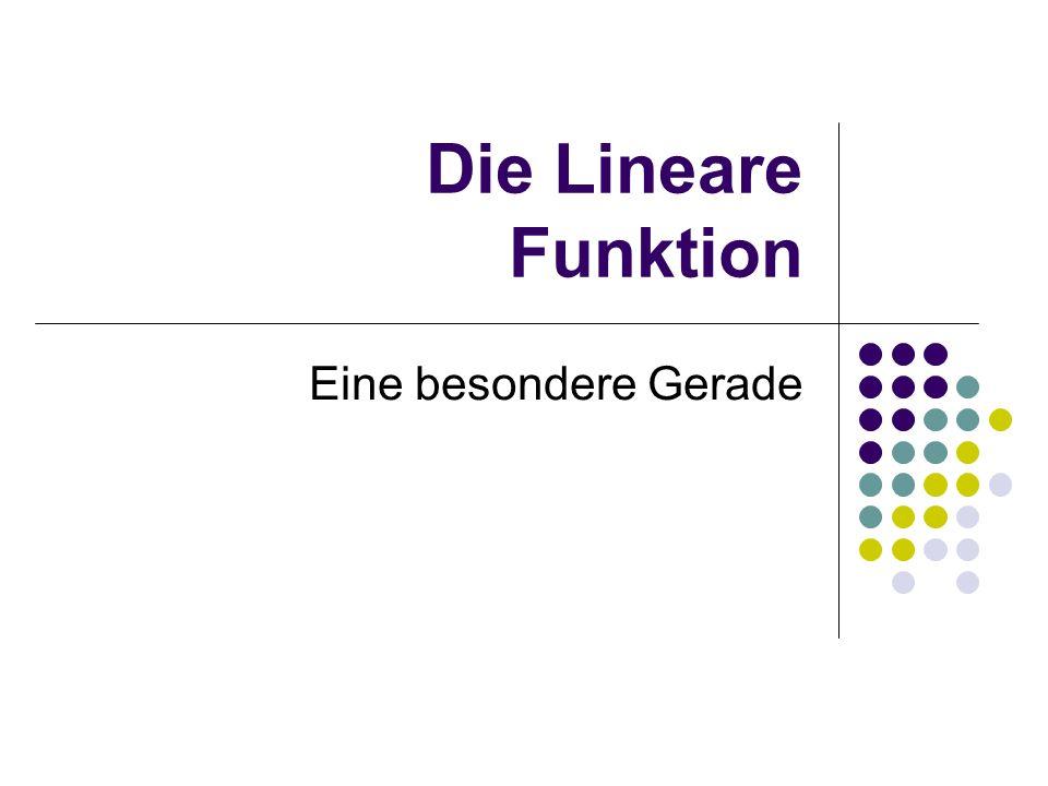 Die Lineare Funktion Eine besondere Gerade