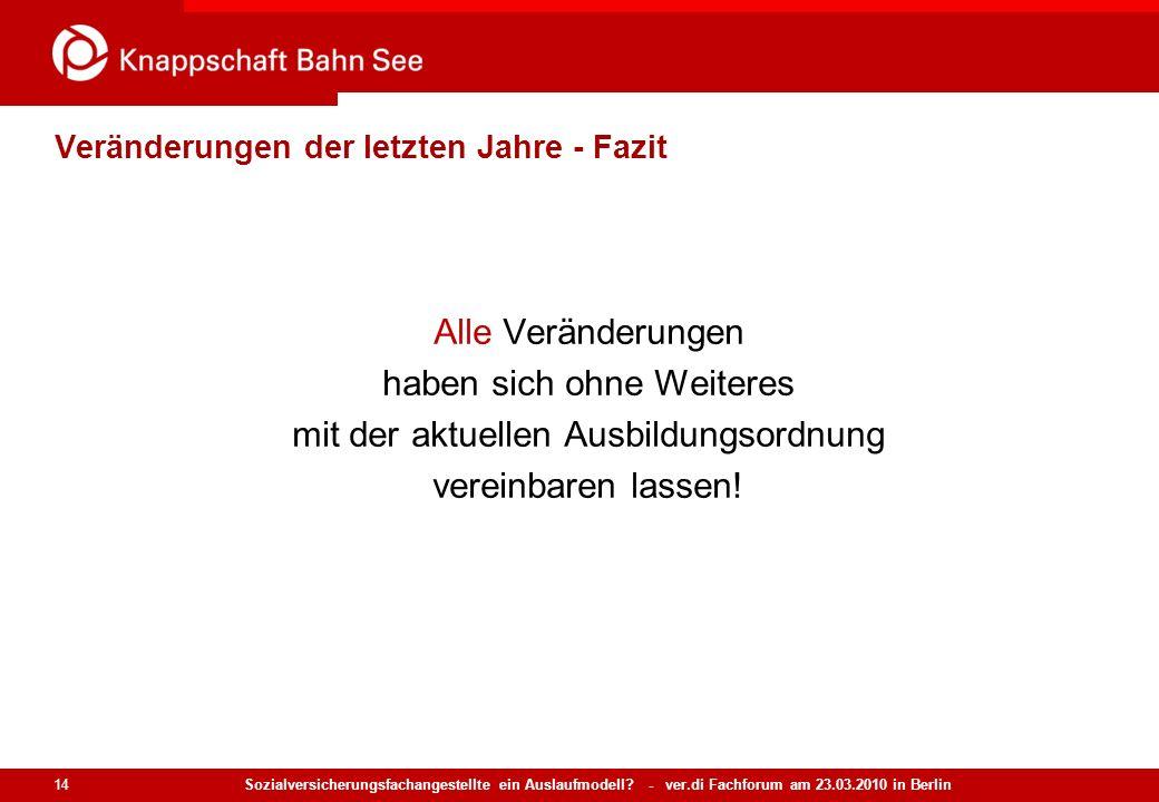 Sozialversicherungsfachangestellte ein Auslaufmodell? - ver.di Fachforum am 23.03.2010 in Berlin 14 Veränderungen der letzten Jahre - Fazit Alle Verän