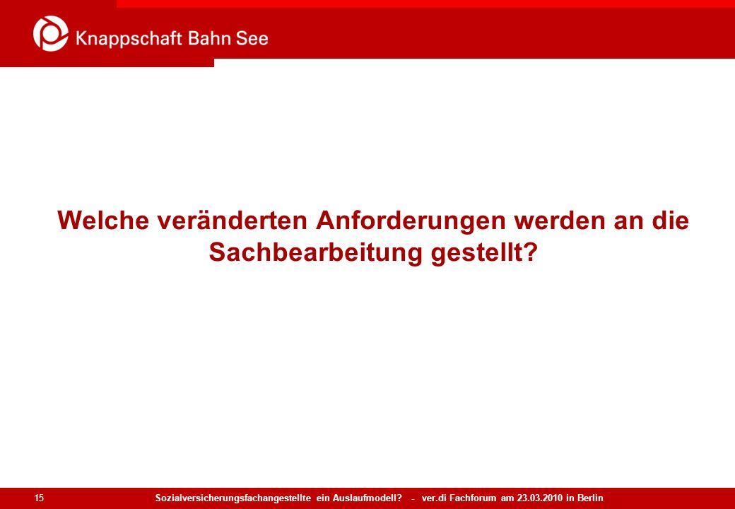 Sozialversicherungsfachangestellte ein Auslaufmodell? - ver.di Fachforum am 23.03.2010 in Berlin 15 Welche veränderten Anforderungen werden an die Sac