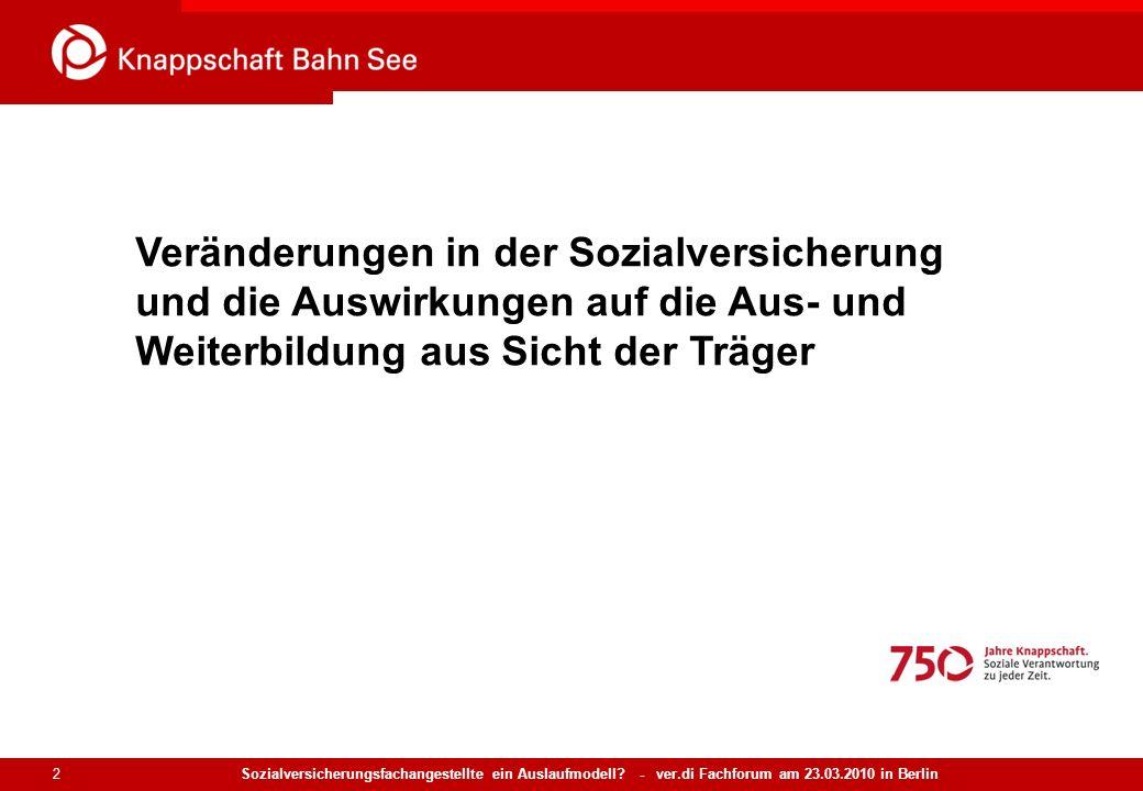 Sozialversicherungsfachangestellte ein Auslaufmodell? - ver.di Fachforum am 23.03.2010 in Berlin 2 Veränderungen in der Sozialversicherung und die Aus