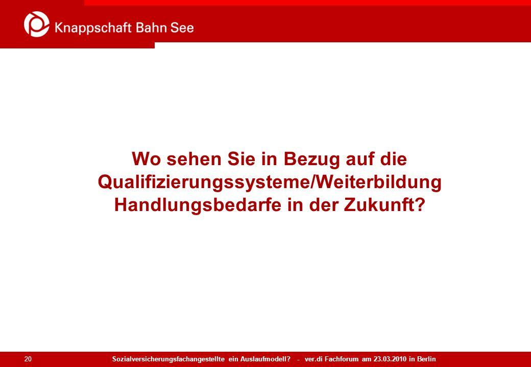Sozialversicherungsfachangestellte ein Auslaufmodell? - ver.di Fachforum am 23.03.2010 in Berlin 20 Wo sehen Sie in Bezug auf die Qualifizierungssyste