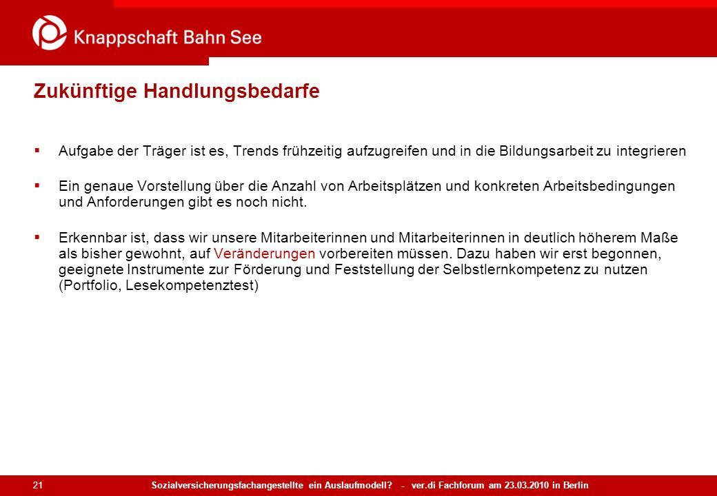 Sozialversicherungsfachangestellte ein Auslaufmodell? - ver.di Fachforum am 23.03.2010 in Berlin 21 Zukünftige Handlungsbedarfe Aufgabe der Träger ist