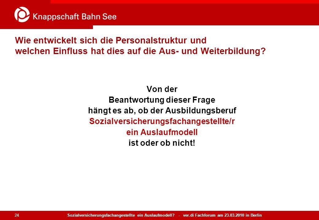 Sozialversicherungsfachangestellte ein Auslaufmodell? - ver.di Fachforum am 23.03.2010 in Berlin 24 Wie entwickelt sich die Personalstruktur und welch