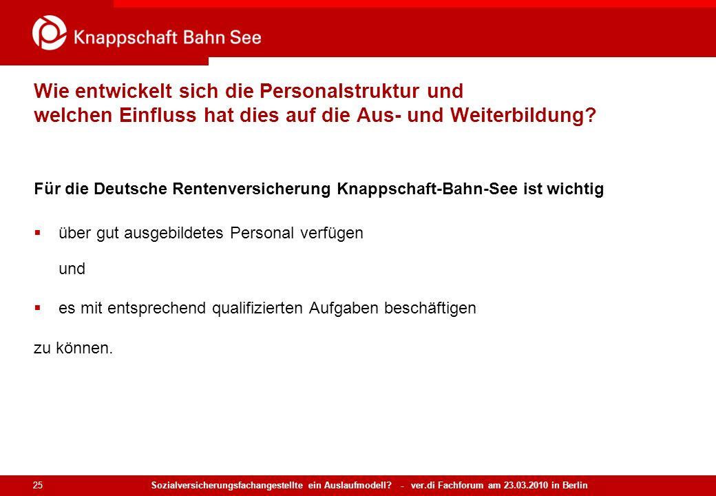 Sozialversicherungsfachangestellte ein Auslaufmodell? - ver.di Fachforum am 23.03.2010 in Berlin 25 Wie entwickelt sich die Personalstruktur und welch