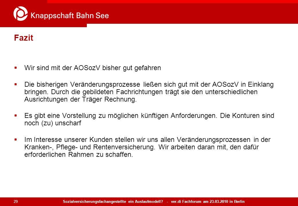 Sozialversicherungsfachangestellte ein Auslaufmodell? - ver.di Fachforum am 23.03.2010 in Berlin 29 Fazit Wir sind mit der AOSozV bisher gut gefahren