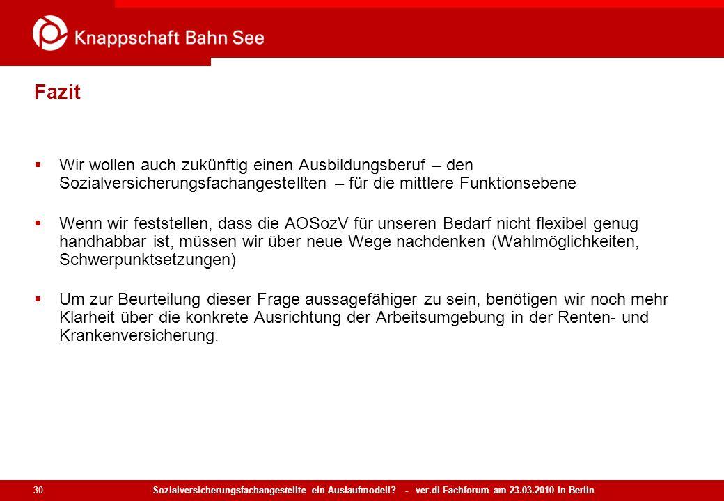 Sozialversicherungsfachangestellte ein Auslaufmodell? - ver.di Fachforum am 23.03.2010 in Berlin 30 Fazit Wir wollen auch zukünftig einen Ausbildungsb