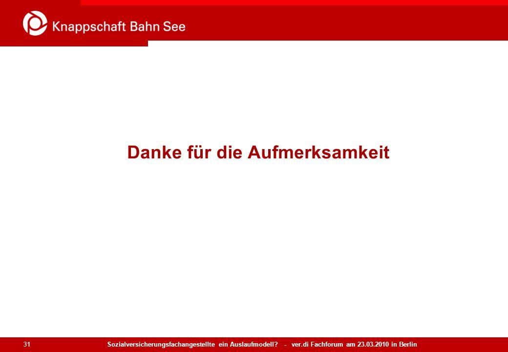Sozialversicherungsfachangestellte ein Auslaufmodell? - ver.di Fachforum am 23.03.2010 in Berlin 31 Danke für die Aufmerksamkeit