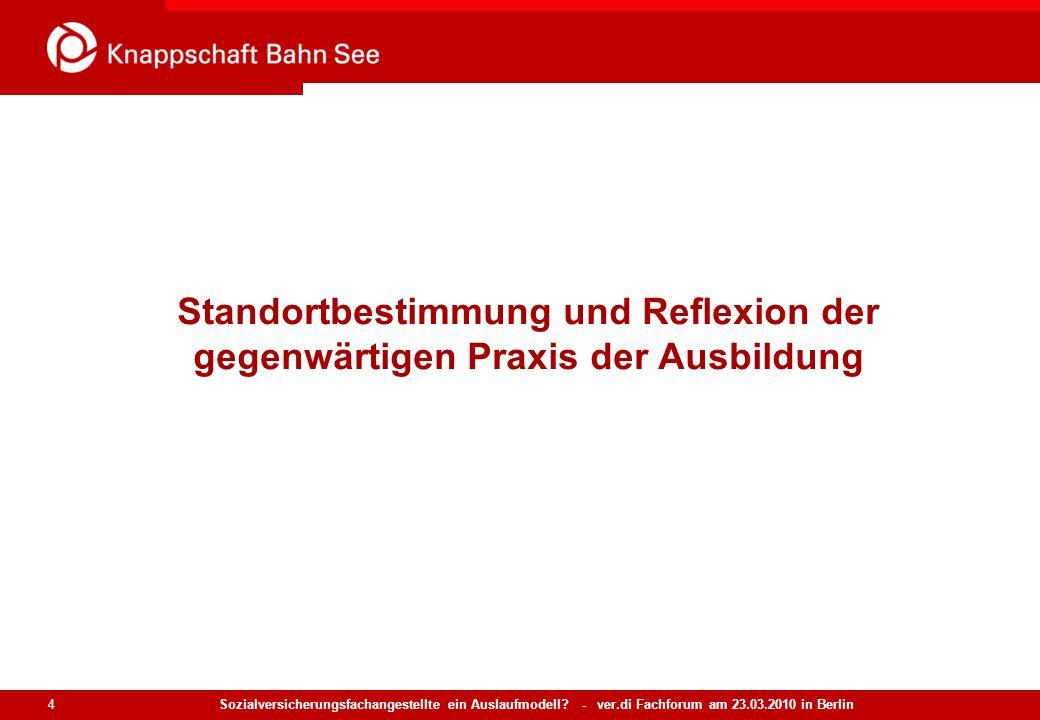 Sozialversicherungsfachangestellte ein Auslaufmodell? - ver.di Fachforum am 23.03.2010 in Berlin 4 Standortbestimmung und Reflexion der gegenwärtigen