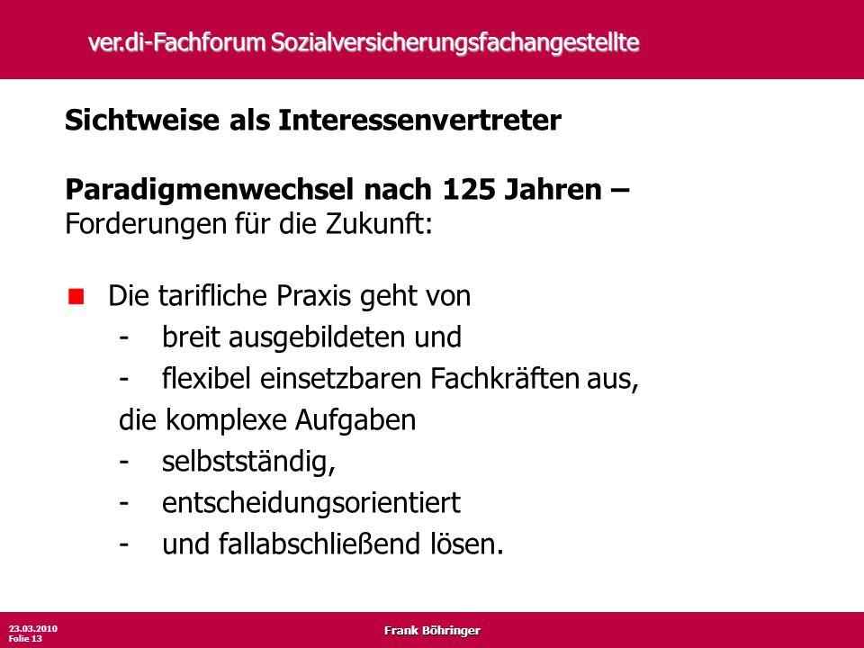 Frank Böhringer 23.03.2010 Folie 13 ver.di-Fachforum Sozialversicherungsfachangestellte Sichtweise als Interessenvertreter Paradigmenwechsel nach 125