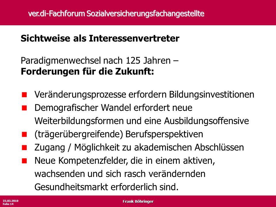 Frank Böhringer 23.03.2010 Folie 14 ver.di-Fachforum Sozialversicherungsfachangestellte Sichtweise als Interessenvertreter Paradigmenwechsel nach 125