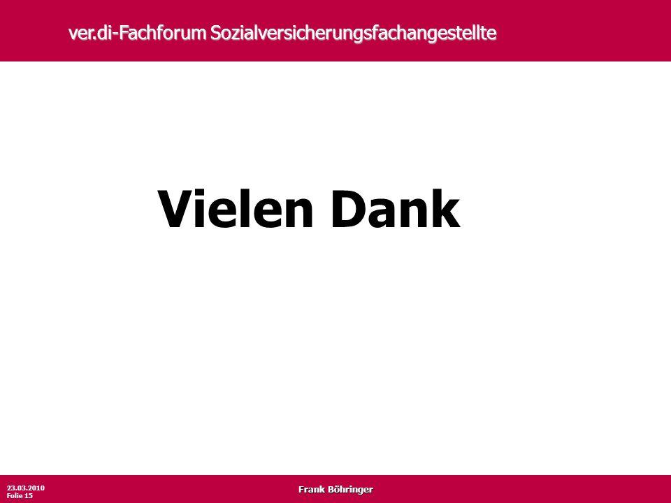 Frank Böhringer 23.03.2010 Folie 15 ver.di-Fachforum Sozialversicherungsfachangestellte Vielen Dank