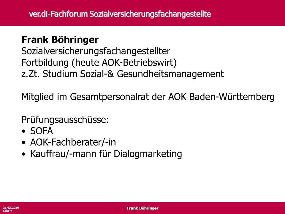 Frank Böhringer 23.03.2010 Folie 2 ver.di-Fachforum Sozialversicherungsfachangestellte Frank Böhringer Sozialversicherungsfachangestellter Fortbildung