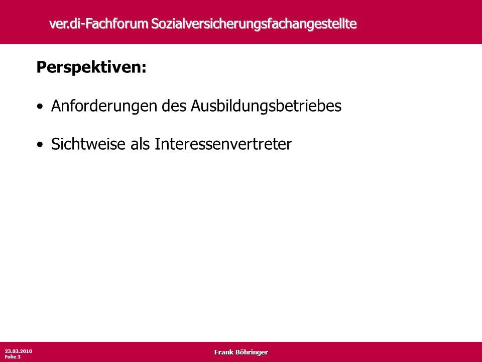 Frank Böhringer 23.03.2010 Folie 3 ver.di-Fachforum Sozialversicherungsfachangestellte Perspektiven: Anforderungen des Ausbildungsbetriebes Sichtweise
