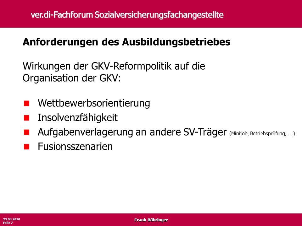 Frank Böhringer 23.03.2010 Folie 7 ver.di-Fachforum Sozialversicherungsfachangestellte Anforderungen des Ausbildungsbetriebes Wirkungen der GKV-Reform