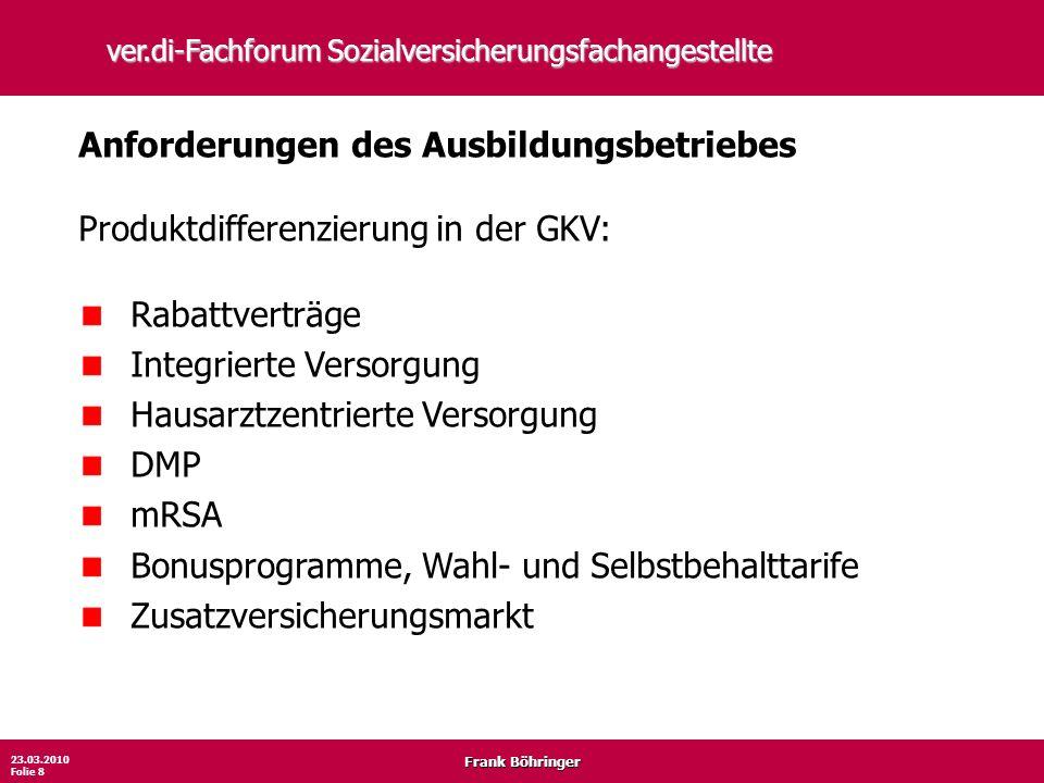Frank Böhringer 23.03.2010 Folie 8 ver.di-Fachforum Sozialversicherungsfachangestellte Anforderungen des Ausbildungsbetriebes Produktdifferenzierung i