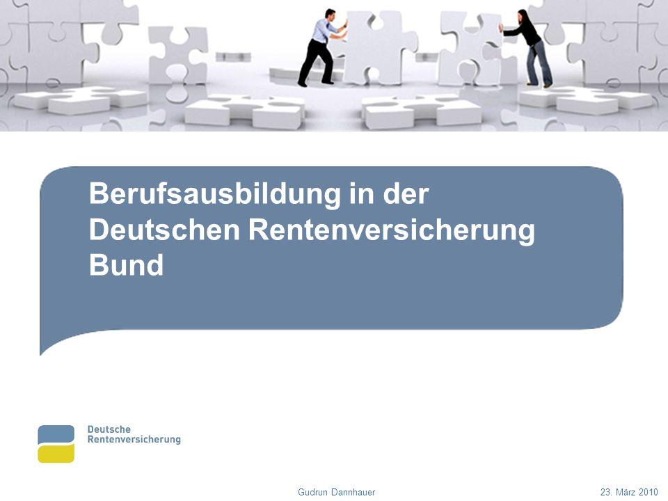Berufsausbildung in der Deutschen Rentenversicherung Bund Gudrun Dannhauer23. März 2010