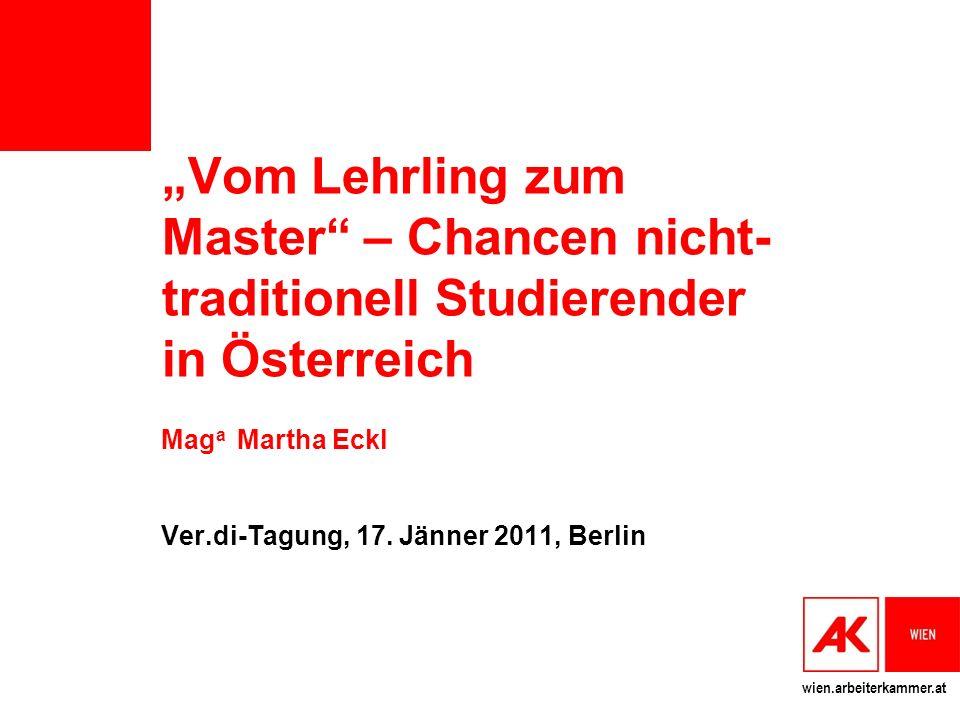 wien.arbeiterkammer.at Vom Lehrling zum Master – Chancen nicht- traditionell Studierender in Österreich Mag a Martha Eckl Ver.di-Tagung, 17. Jänner 20