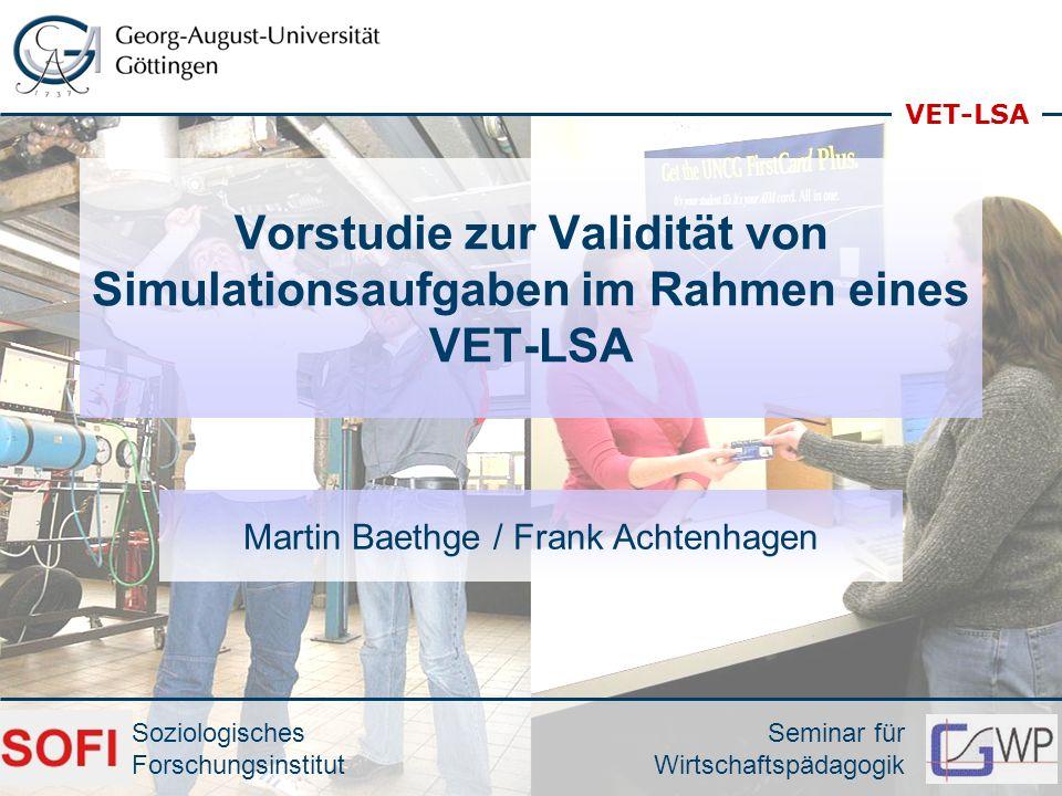 VET-LSA Seminar für Wirtschaftspädagogik Soziologisches Forschungsinstitut Vorstudie zur Validität von Simulationsaufgaben im Rahmen eines VET-LSA Mar