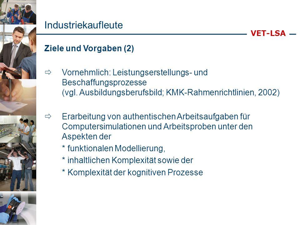 VET-LSA Ziele und Vorgaben (2) Vornehmlich: Leistungserstellungs- und Beschaffungsprozesse (vgl. Ausbildungsberufsbild; KMK-Rahmenrichtlinien, 2002) E
