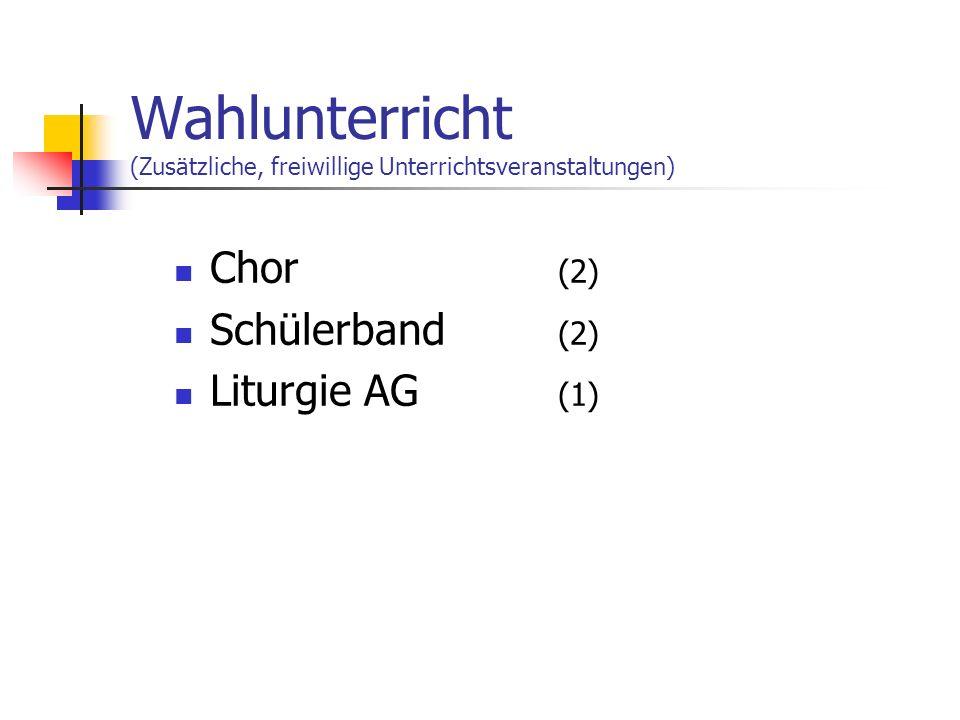 Wahlunterricht (Zusätzliche, freiwillige Unterrichtsveranstaltungen) Chor (2) Schülerband (2) Liturgie AG (1)