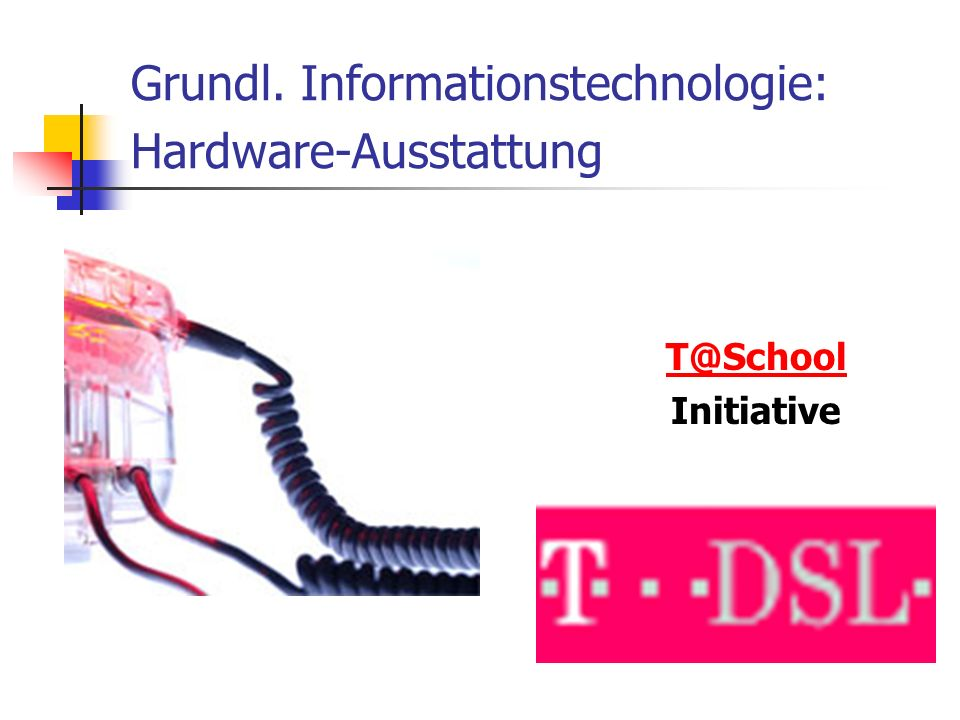 Grundl. Informationstechnologie: Hardware-Ausstattung T@School Initiative