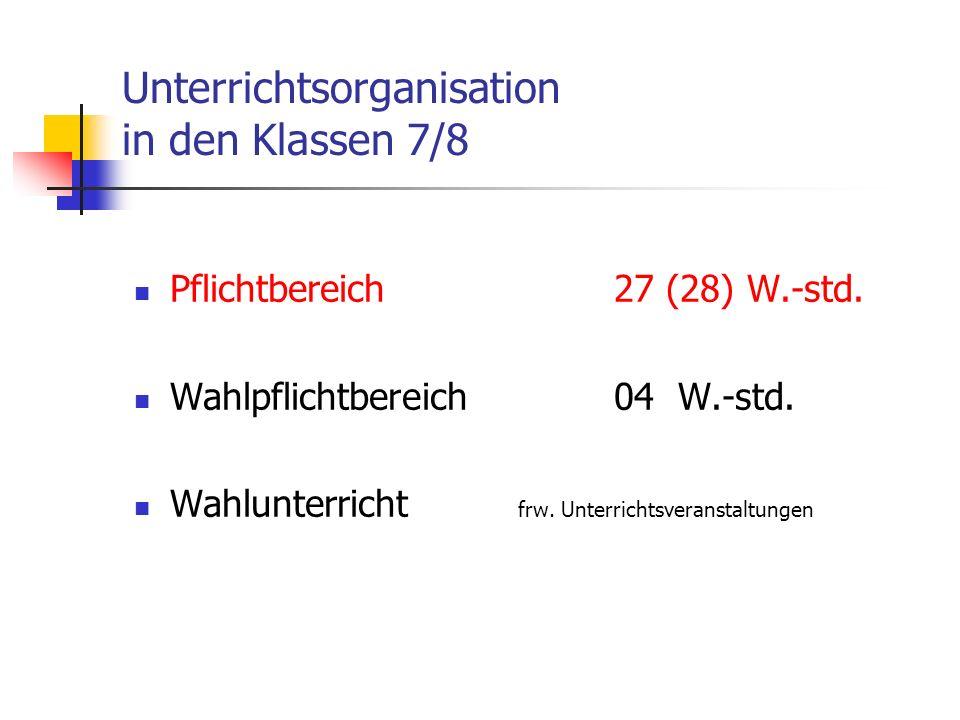 Unterrichtsorganisation in den Klassen 7/8 Pflichtbereich27 (28) W.-std.