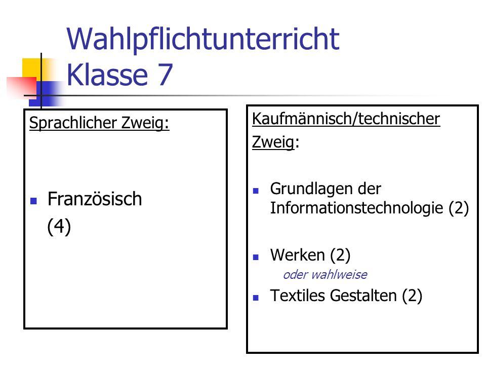 Wahlpflichtunterricht Klasse 7 Sprachlicher Zweig: Französisch (4) Kaufmännisch/technischer Zweig: Grundlagen der Informationstechnologie (2) Werken (2) oder wahlweise Textiles Gestalten (2)