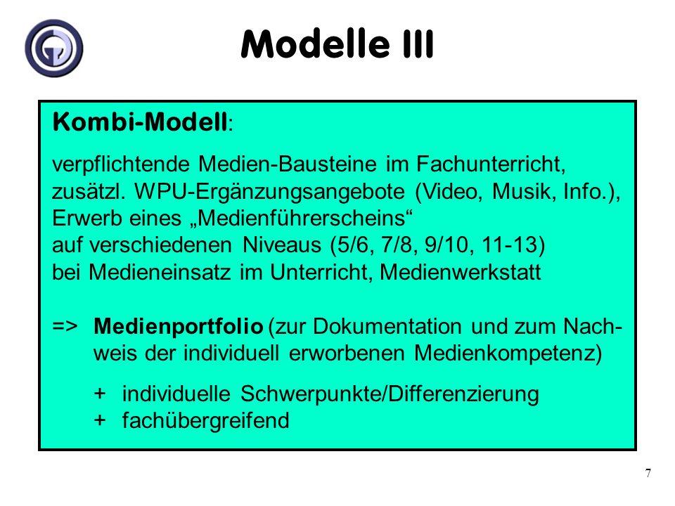 7 Kombi-Modell : verpflichtende Medien-Bausteine im Fachunterricht, zusätzl. WPU-Ergänzungsangebote (Video, Musik, Info.), Erwerb eines Medienführersc