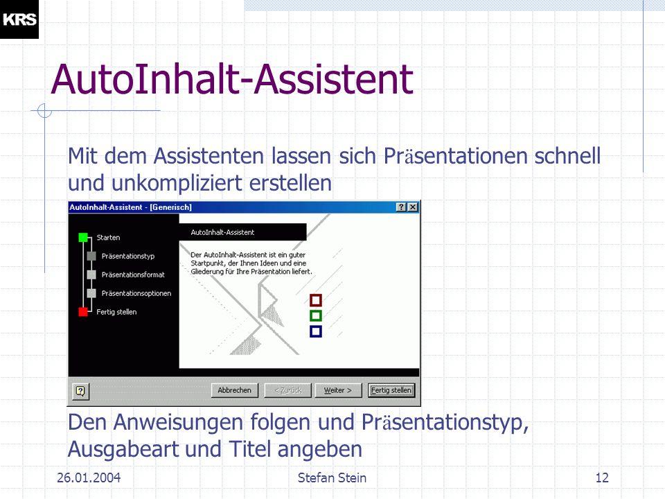 26.01.2004Stefan Stein11 AutoInhalt-Assistent Anstatt der Leeren Pr ä sentation kann auch der AutoInhalt-Assistent gew ä hlt werden