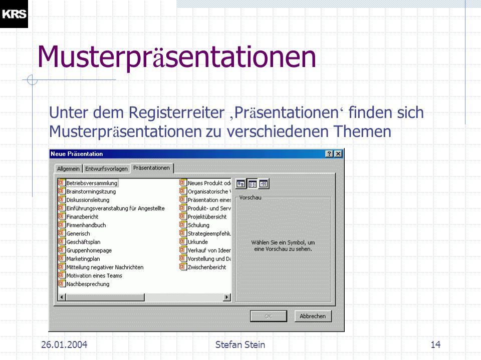26.01.2004Stefan Stein13 Entwurfsvorlagen Unter dem Registerreiter Entwurfsvorlagen k ö nnen fertige Erscheinungsbilder gew ä hlt werden