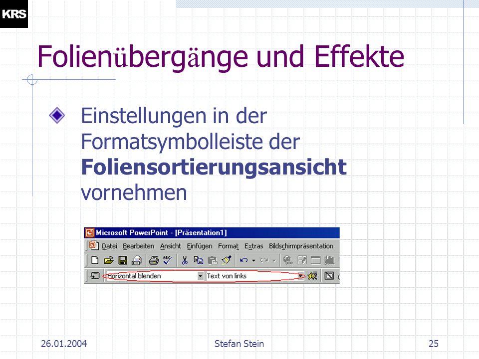 26.01.2004Stefan Stein24 Folien ü berg ä nge und Effekte In Powerpoint lassen sich Folien ü berg ä nge einstellen Zus ä tzlich k ö nnen Effekte genutzt werden