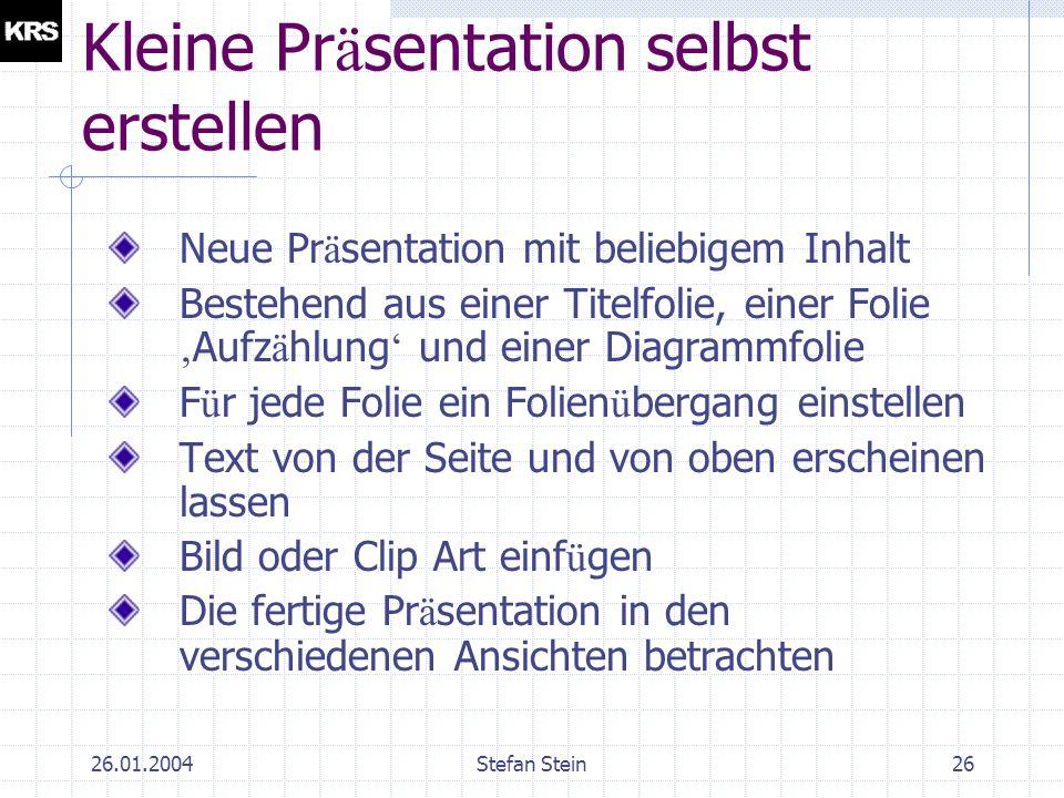 26.01.2004Stefan Stein25 Folien ü berg ä nge und Effekte Einstellungen in der Formatsymbolleiste der Foliensortierungsansicht vornehmen