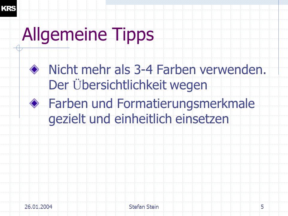 26.01.2004Stefan Stein4 Allgemeine Tipps Die Pr ä sentation ist nicht Selbstzweck sondern dient einem Zweck.