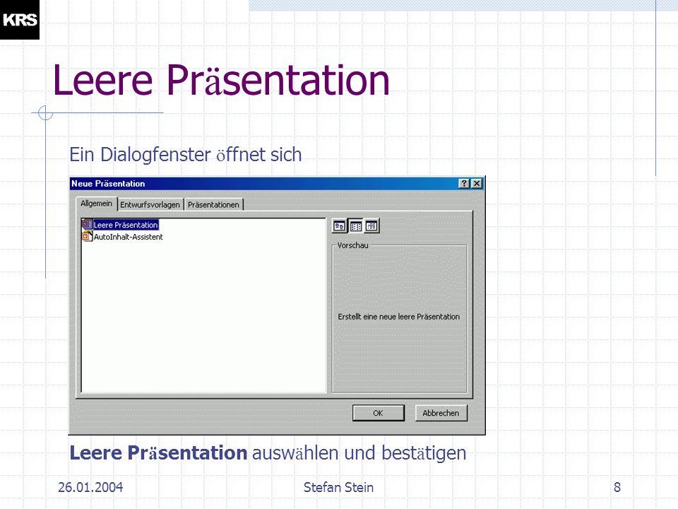 26.01.2004Stefan Stein7 Erstellen einer Pr ä sentation Powerpoint ö ffnen Datei > Neu