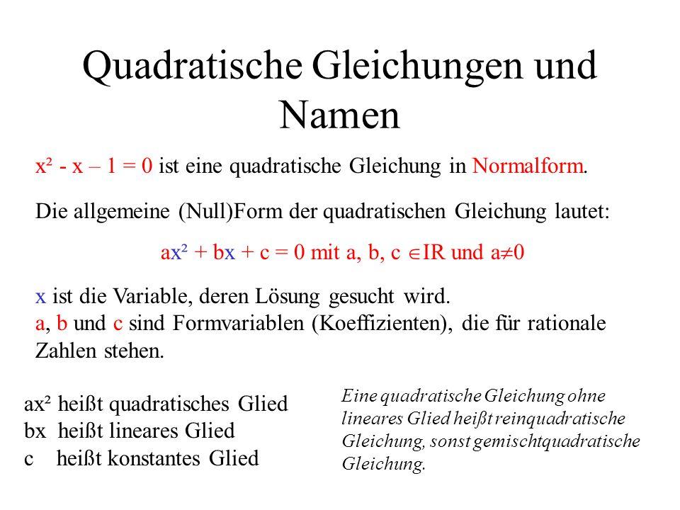 Quadratische Gleichungen und Namen x² - x – 1 = 0 ist eine quadratische Gleichung in Normalform. Die allgemeine (Null)Form der quadratischen Gleichung
