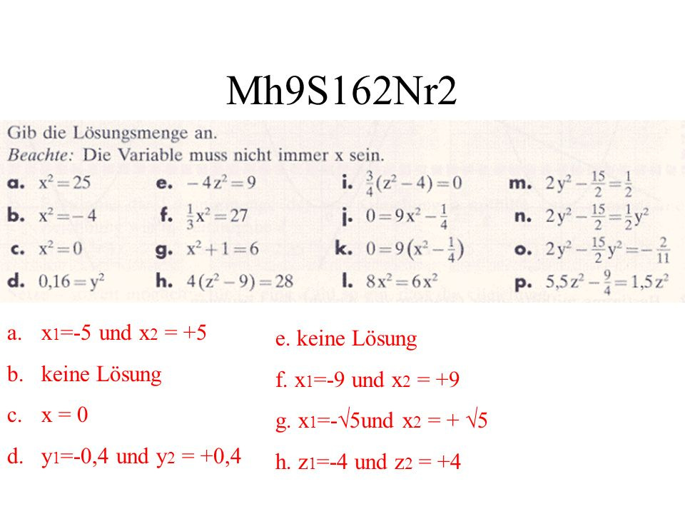 Mh9S162Nr2 a.x 1 =-5 und x 2 = +5 b.keine Lösung c.x = 0 d.y 1 =-0,4 und y 2 = +0,4 e. keine Lösung f. x 1 =-9 und x 2 = +9 g. x 1 =- 5und x 2 = + 5 h