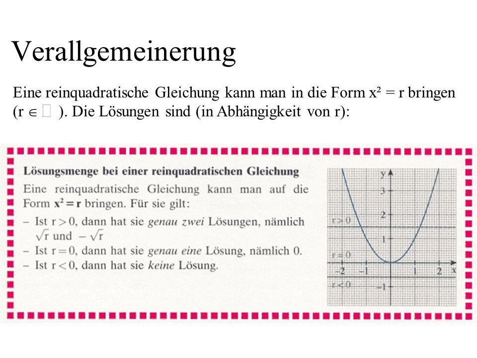 Verallgemeinerung Eine reinquadratische Gleichung kann man in die Form x² = r bringen (r ). Die Lösungen sind (in Abhängigkeit von r):