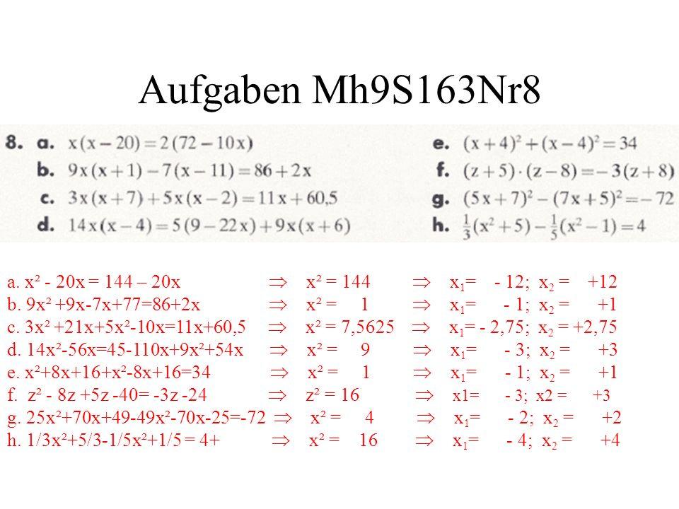 Aufgaben Mh9S163Nr8 a. x² - 20x = 144 – 20x x² = 144 x 1 = - 12; x 2 = +12 b. 9x² +9x-7x+77=86+2x x² = 1 x 1 = - 1; x 2 = +1 c. 3x² +21x+5x²-10x=11x+6