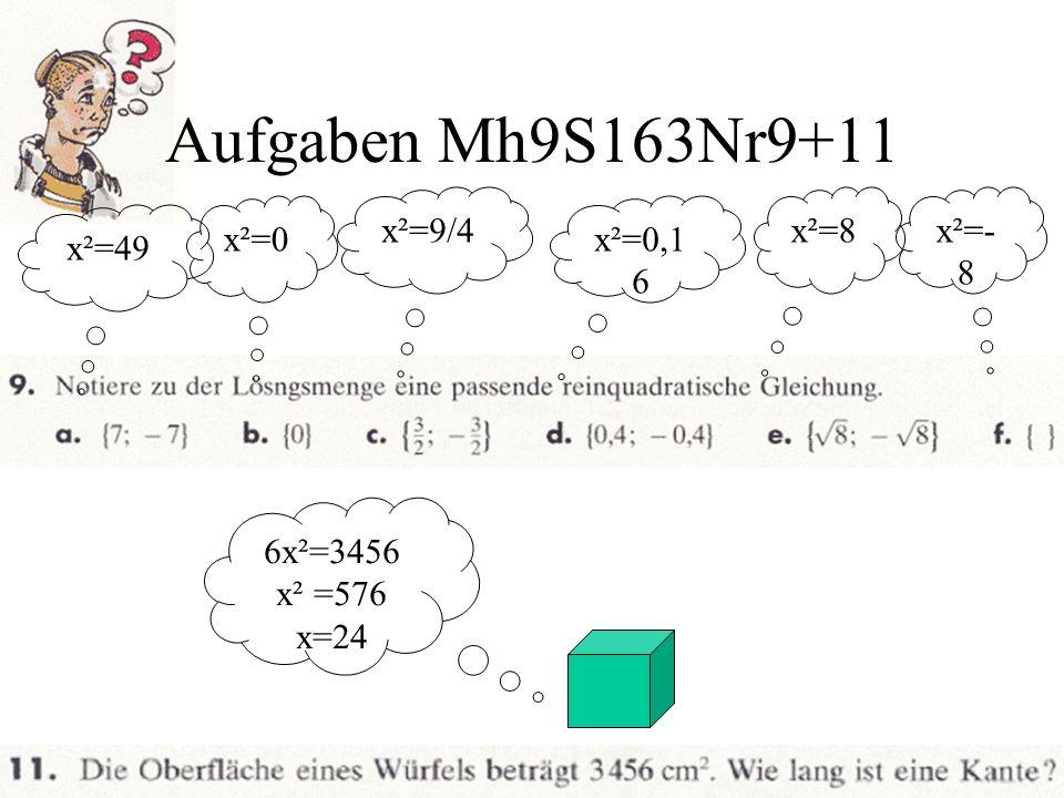 Aufgaben Mh9S163Nr9+11 x²=9/4 x²=0 x²=49 x²=0,1 6 x²=8x²=- 8 6x²=3456 x² =576 x=24