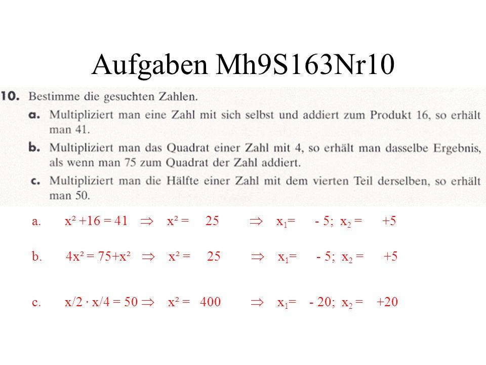 Aufgaben Mh9S163Nr10 a. x² +16 = 41 x² = 25 x 1 = - 5; x 2 = +5 b. 4x² = 75+x² x² = 25 x 1 = - 5; x 2 = +5 c. x/2 · x/4 = 50 x² = 400 x 1 = - 20; x 2