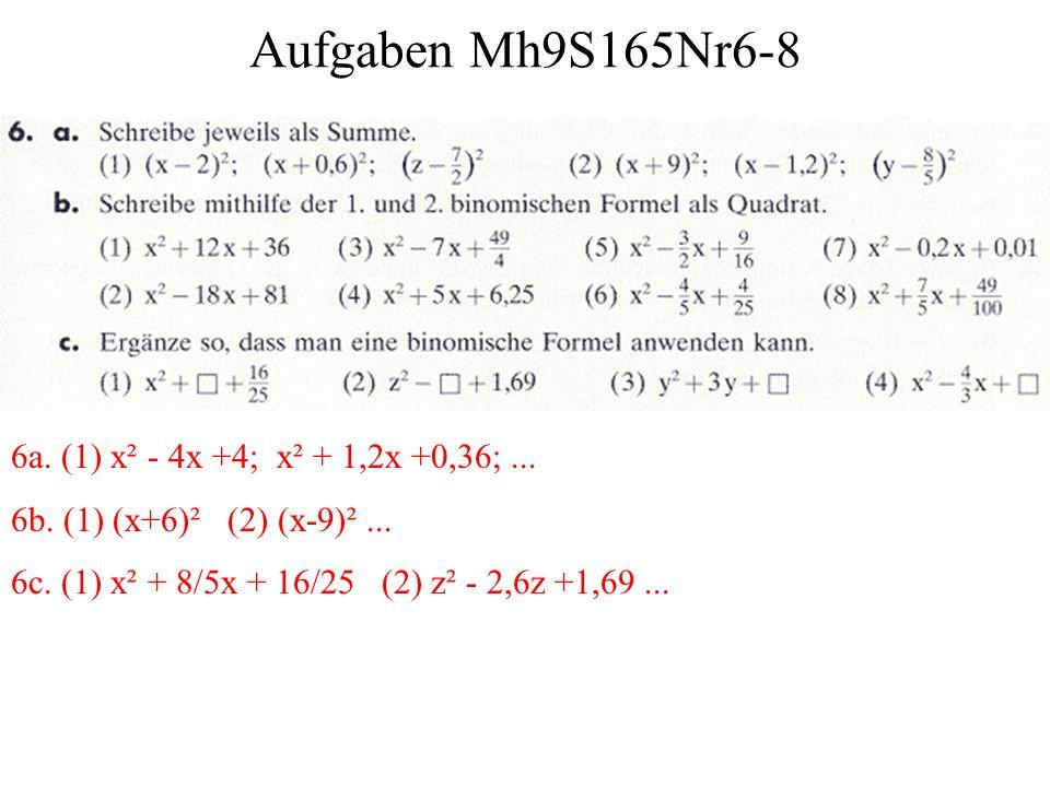 Aufgaben Mh9S165Nr6-8 6a. (1) x² - 4x +4; x² + 1,2x +0,36;... 6b. (1) (x+6)² (2) (x-9)²... 6c. (1) x² + 8/5x + 16/25 (2) z² - 2,6z +1,69...