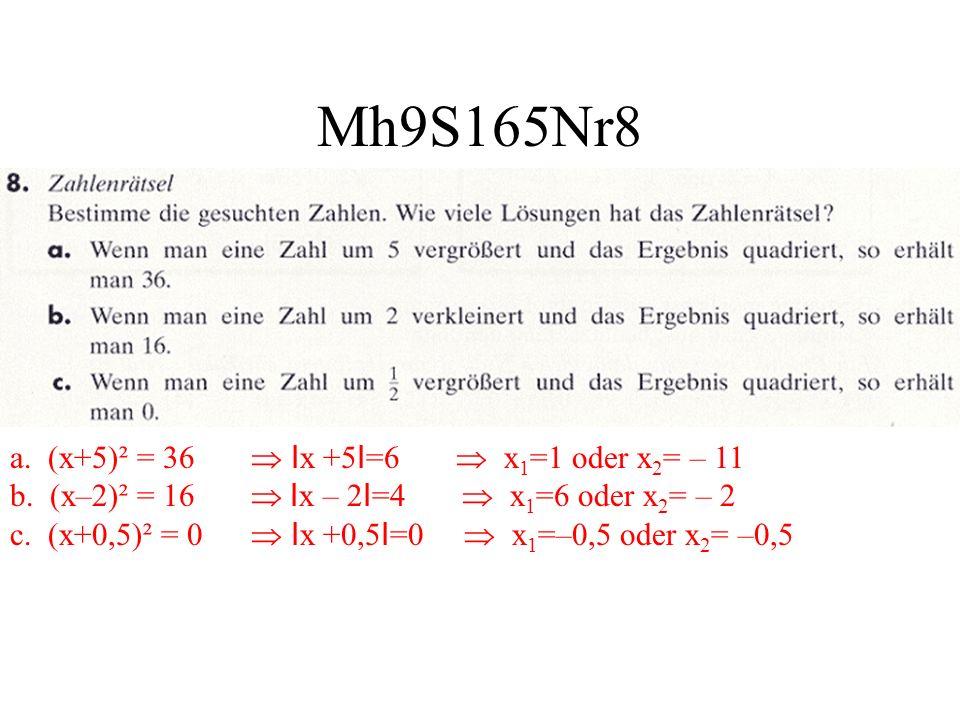Mh9S165Nr8 a. (x+5)² = 36 I x +5 I =6 x 1 =1 oder x 2 = – 11 b. (x–2)² = 16 I x – 2 I =4 x 1 =6 oder x 2 = – 2 c. (x+0,5)² = 0 I x +0,5 I =0 x 1 =–0,5