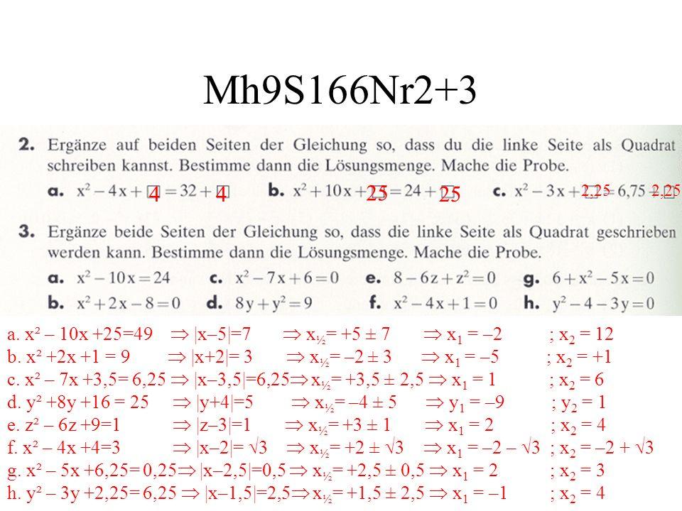 Mh9S166Nr2+3 a. x² – 10x +25=49 |x–5|=7 x ½ = +5 ± 7 x 1 = –2 ; x 2 = 12 b. x² +2x +1 = 9 |x+2|= 3 x ½ = –2 ± 3 x 1 = –5 ; x 2 = +1 c. x² – 7x +3,5= 6